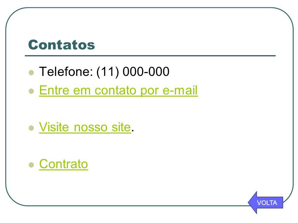 Contatos  Telefone: (11) 000-000  Entre em contato por e-mail Entre em contato por e-mail  Visite nosso site. Visite nosso site  Contrato Contrato
