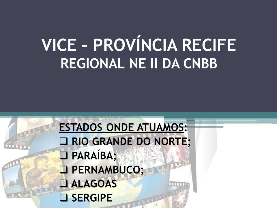 VICE – PROVÍNCIA RECIFE REGIONAL NE II DA CNBB ESTADOS ONDE ATUAMOS:  RIO GRANDE DO NORTE;  PARAÍBA;  PERNAMBUCO;  ALAGOAS  SERGIPE