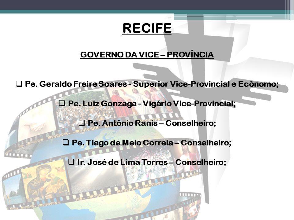 RECIFE GOVERNO DA VICE – PROVÍNCIA  Pe. Geraldo Freire Soares - Superior Vice-Provincial e Ecônomo;  Pe. Luiz Gonzaga - Vigário Vice-Provincial;  P