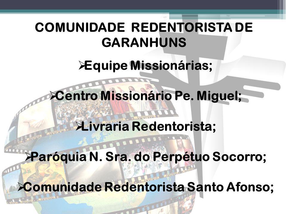 COMUNIDADE REDENTORISTA DE GARANHUNS  Equipe Missionárias;  Centro Missionário Pe. Miguel;  Livraria Redentorista;  Paróquia N. Sra. do Perpétuo S
