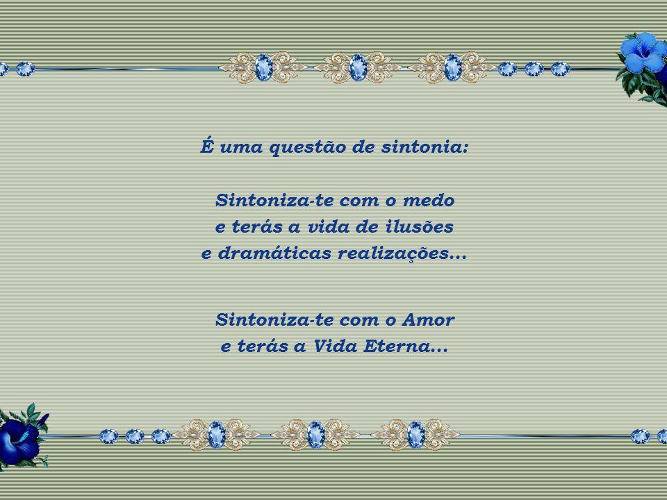 Segue, portanto, teu coração e vive para o Amor, a Paz, o Equilibrio e a Harmonia...