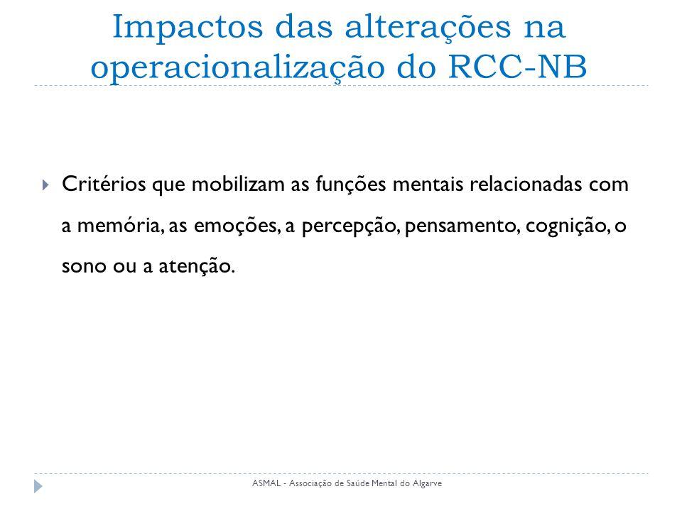 Impactos das alterações na operacionalização do RCC-NB  Critérios que mobilizam as funções mentais relacionadas com a memória, as emoções, a percepção, pensamento, cognição, o sono ou a atenção.