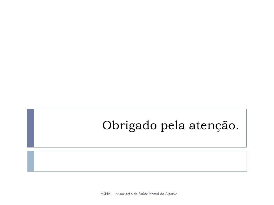 Obrigado pela atenção. ASMAL - Associação de Saúde Mental do Algarve