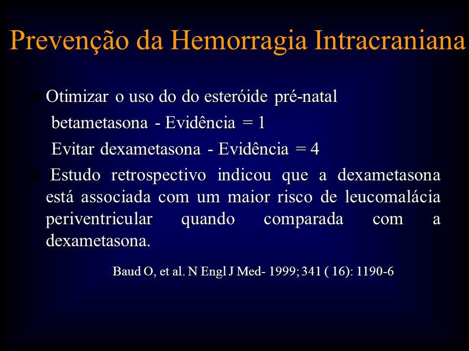 n Otimizar o uso do do esteróide pré-natal betametasona - Evidência = 1 betametasona - Evidência = 1 Evitar dexametasona - Evidência = 4 Evitar dexametasona - Evidência = 4 n Estudo retrospectivo indicou que a dexametasona está associada com um maior risco de leucomalácia periventricular quando comparada com a dexametasona.