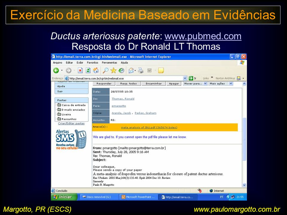 Margotto, PR (ESCS) Ductus arteriosus patente: www.pubmed.comwww.pubmed.com Resposta do Dr Ronald LT Thomas Exercício da Medicina Baseado em Evidência