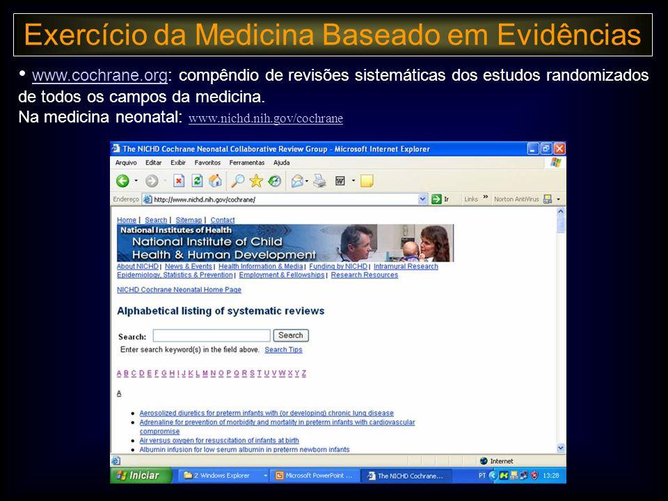 • www.cochrane.org: compêndio de revisões sistemáticas dos estudos randomizados de todos os campos da medicina.