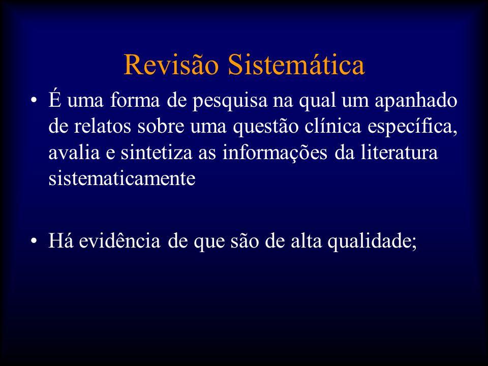 Revisão Sistemática •É uma forma de pesquisa na qual um apanhado de relatos sobre uma questão clínica específica, avalia e sintetiza as informações da literatura sistematicamente •Há evidência de que são de alta qualidade;