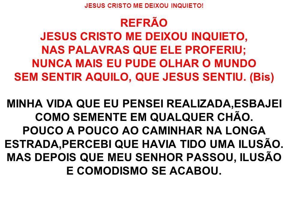 JESUS CRISTO ME DEIXOU INQUIETO.