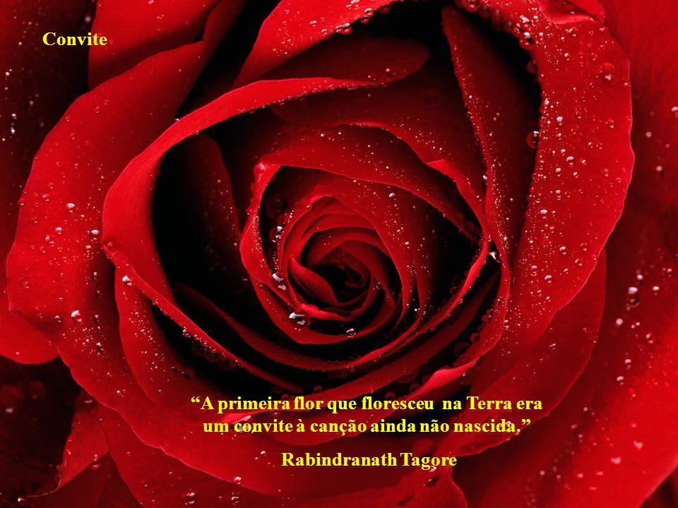 Convite A primeira flor que floresceu na Terra era um convite à canção ainda não nascida. Rabindranath Tagore