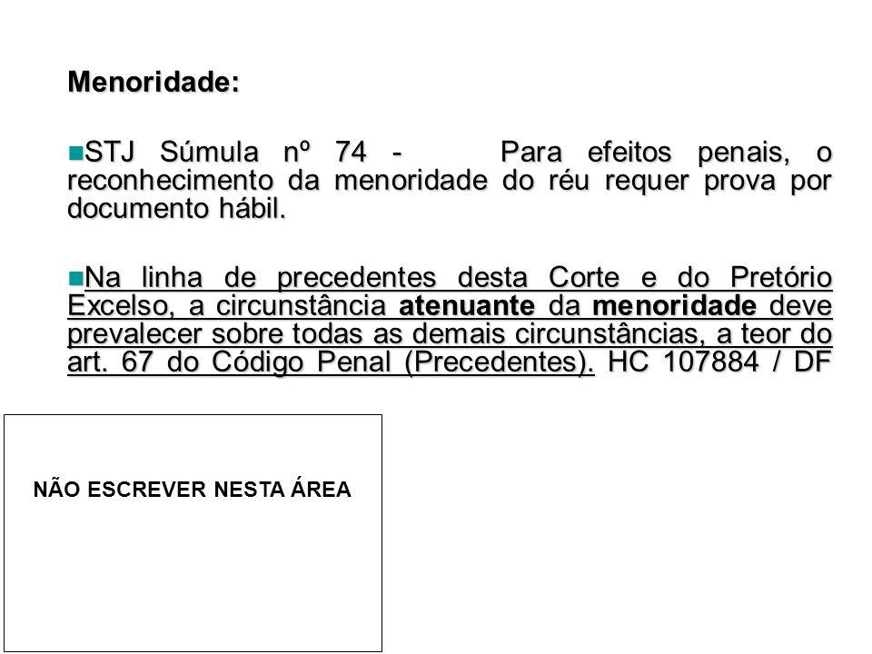 Menoridade:  STJ Súmula nº 74 - Para efeitos penais, o reconhecimento da menoridade do réu requer prova por documento hábil.  Na linha de precedente
