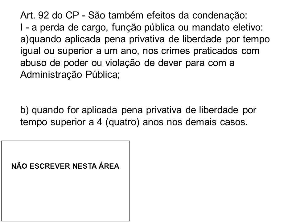 Art. 92 do CP - São também efeitos da condenação: I - a perda de cargo, função pública ou mandato eletivo: a)quando aplicada pena privativa de liberda