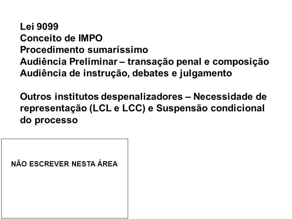 Lei 9099 Conceito de IMPO Procedimento sumaríssimo Audiência Preliminar – transação penal e composição Audiência de instrução, debates e julgamento Ou