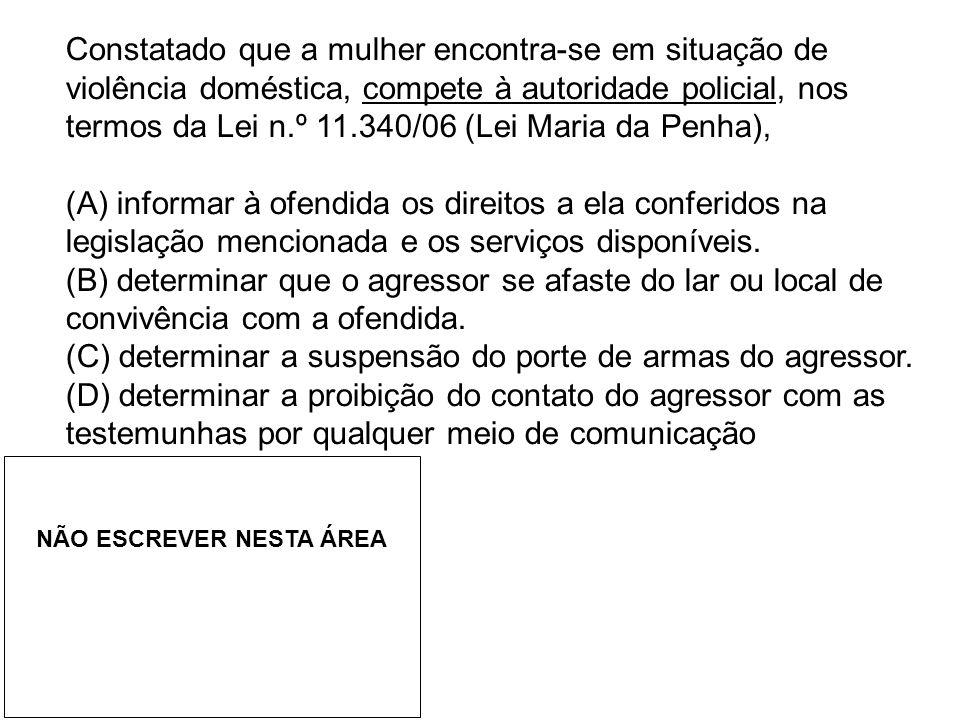 Constatado que a mulher encontra-se em situação de violência doméstica, compete à autoridade policial, nos termos da Lei n.º 11.340/06 (Lei Maria da P