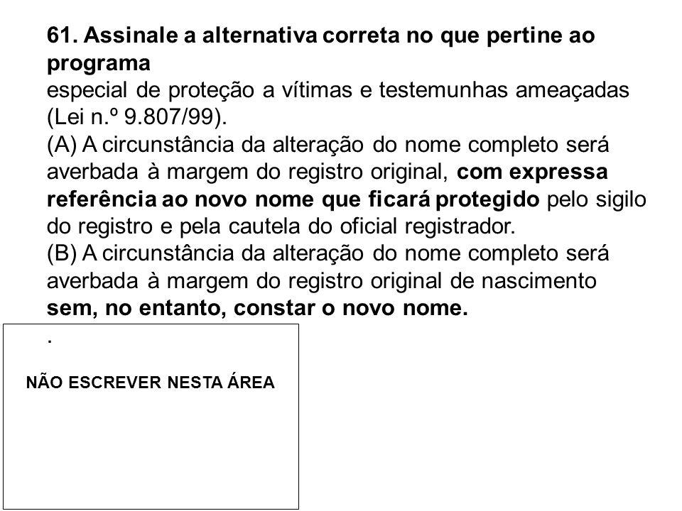 61. Assinale a alternativa correta no que pertine ao programa especial de proteção a vítimas e testemunhas ameaçadas (Lei n.º 9.807/99). (A) A circuns