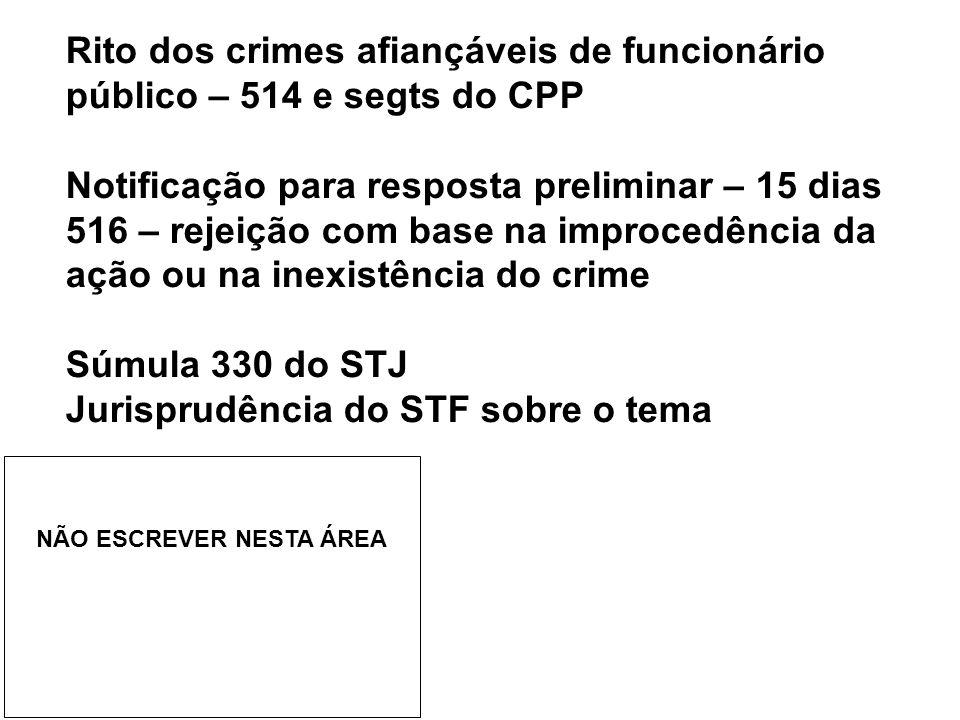 Rito dos crimes afiançáveis de funcionário público – 514 e segts do CPP Notificação para resposta preliminar – 15 dias 516 – rejeição com base na impr