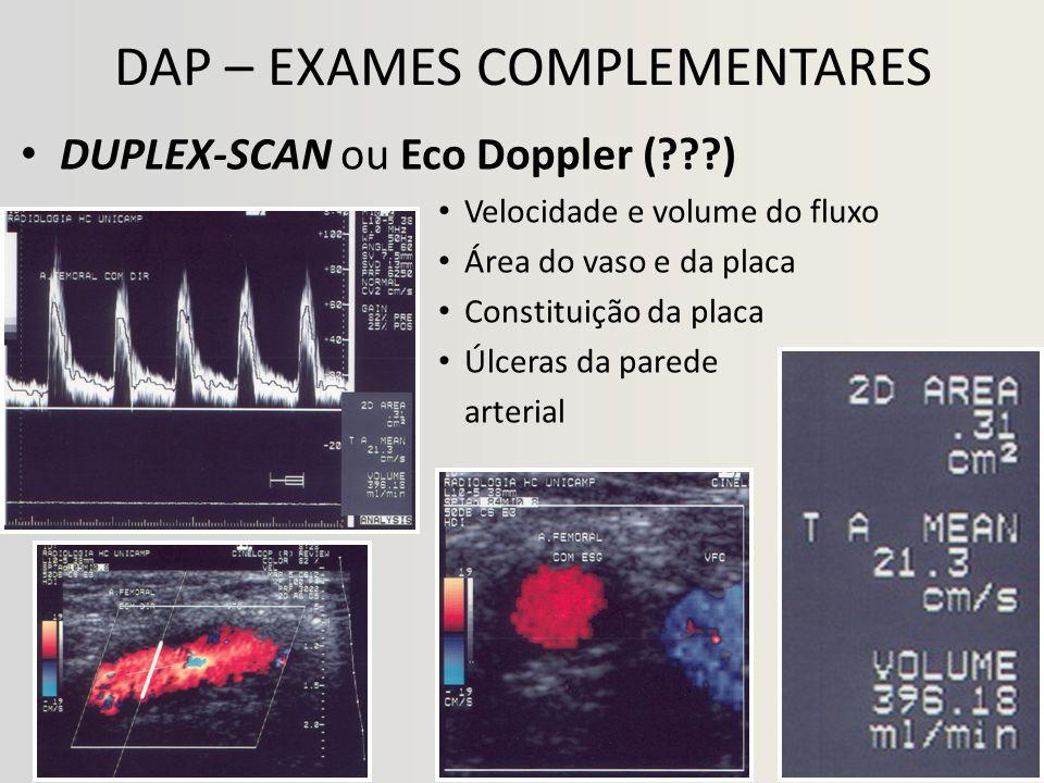 DAP – EXAMES COMPLEMENTARES • DUPLEX-SCAN ou Eco Doppler (???) • Velocidade e volume do fluxo • Área do vaso e da placa • Constituição da placa • Úlceras da parede arterial