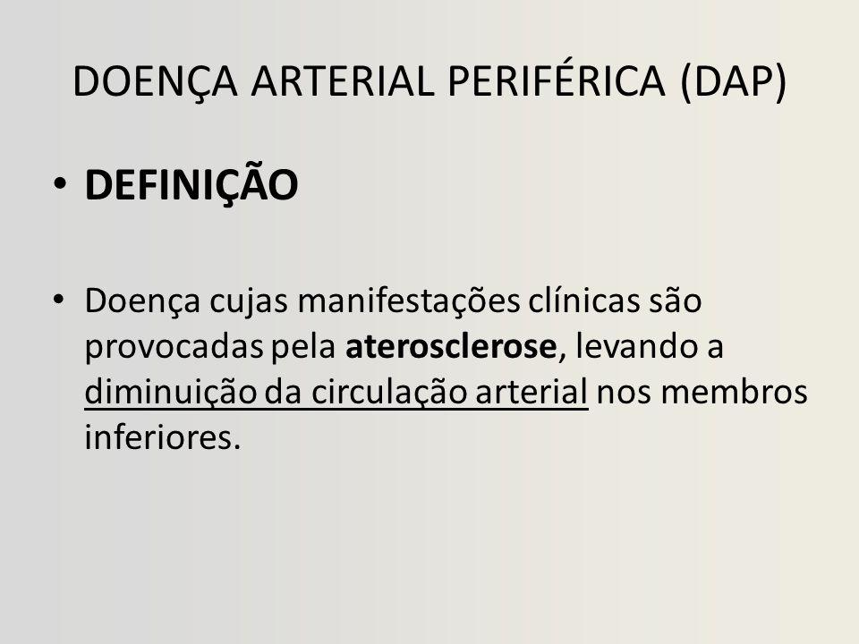 DOENÇA ARTERIAL PERIFÉRICA (DAP) • DEFINIÇÃO • Doença cujas manifestações clínicas são provocadas pela aterosclerose, levando a diminuição da circulação arterial nos membros inferiores.