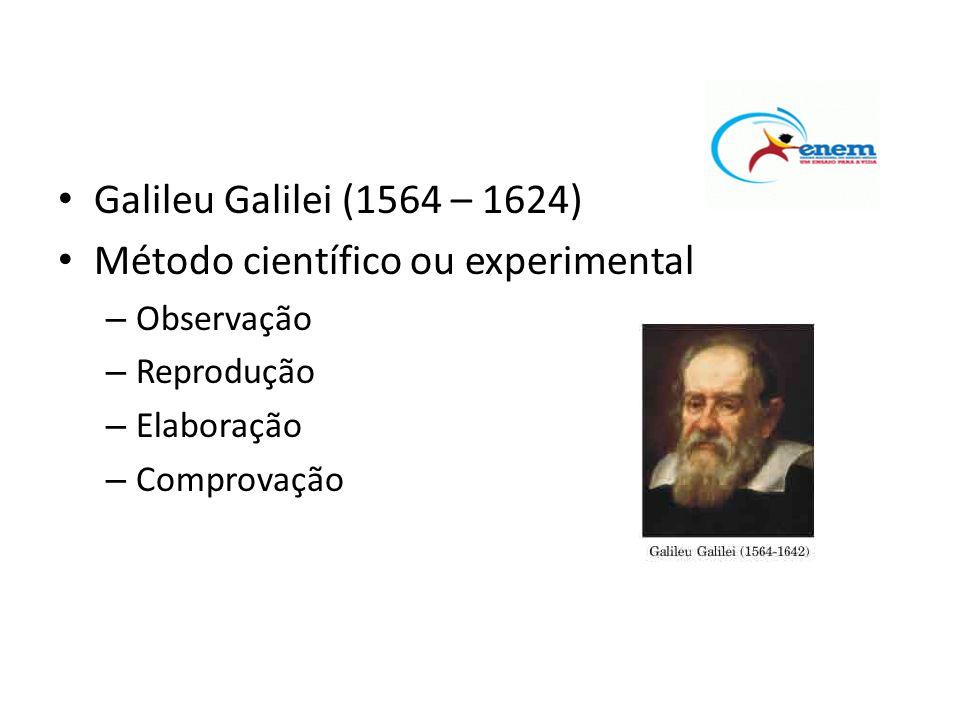 • Galileu Galilei (1564 – 1624) • Método científico ou experimental – Observação – Reprodução – Elaboração – Comprovação