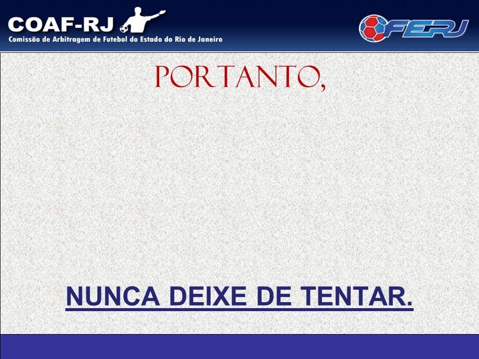 NUNCA DEIXE DE TENTAR. PORTANTO,