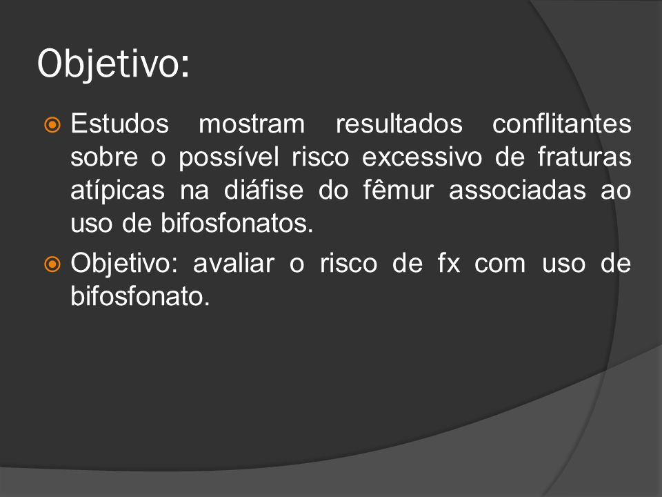 Objetivo:  Estudos mostram resultados conflitantes sobre o possível risco excessivo de fraturas atípicas na diáfise do fêmur associadas ao uso de bif