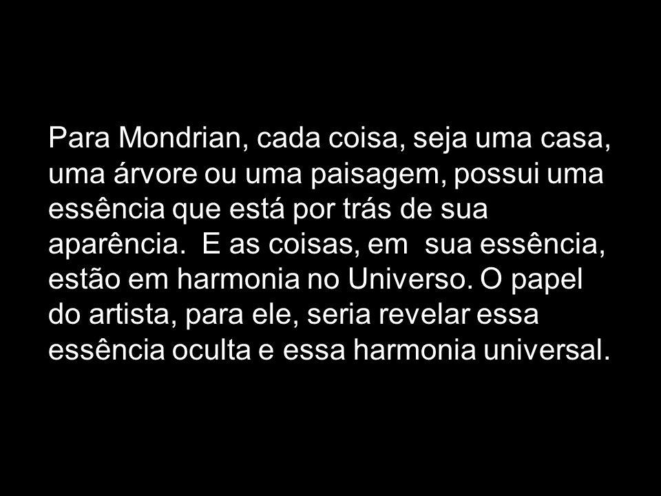 Para Mondrian, cada coisa, seja uma casa, uma árvore ou uma paisagem, possui uma essência que está por trás de sua aparência.