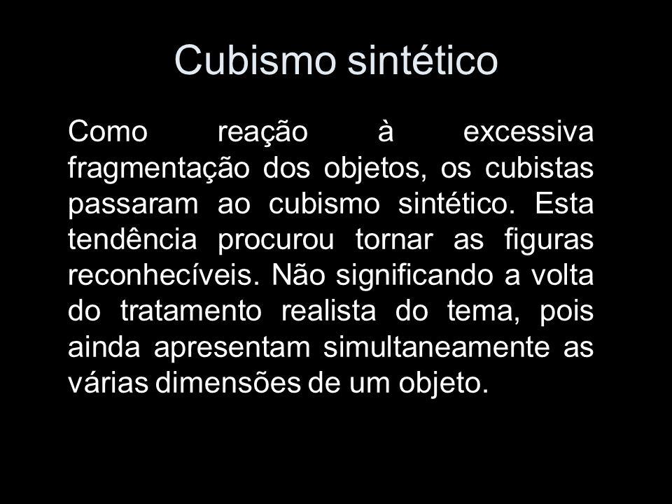 Cubismo sintético Como reação à excessiva fragmentação dos objetos, os cubistas passaram ao cubismo sintético.