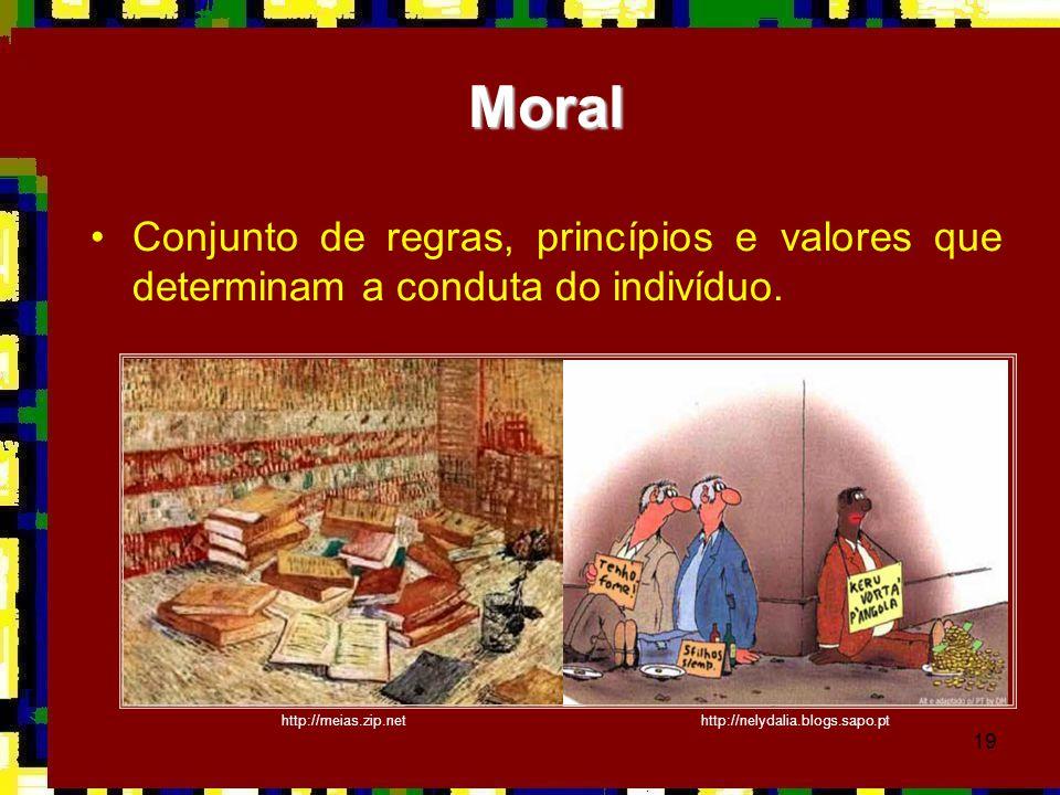 19 •Conjunto de regras, princípios e valores que determinam a conduta do indivíduo. Moral http://meias.zip.nethttp://nelydalia.blogs.sapo.pt
