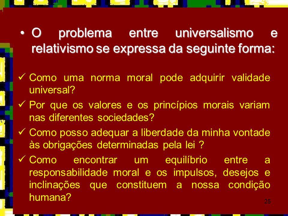 25  Como uma norma moral pode adquirir validade universal?  Por que os valores e os princípios morais variam nas diferentes sociedades?  Como posso