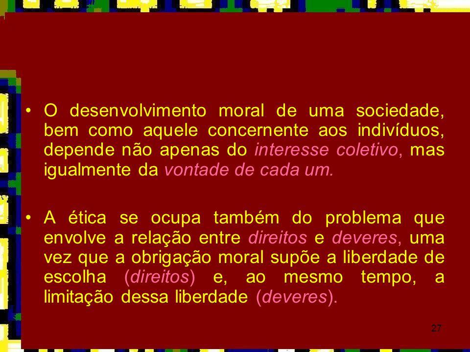 27 •O desenvolvimento moral de uma sociedade, bem como aquele concernente aos indivíduos, depende não apenas do interesse coletivo, mas igualmente da