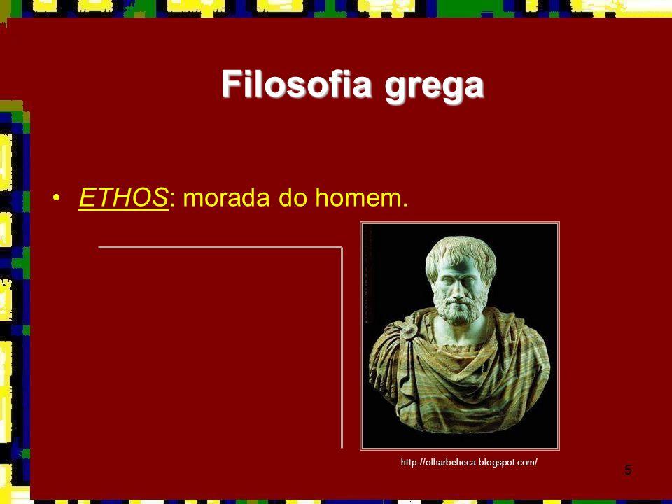 5 •ETHOS: morada do homem. Filosofia grega http://olharbeheca.blogspot.com/