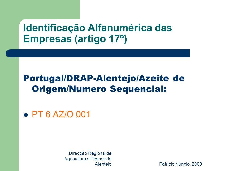 Direcção Regional de Agricultura e Pescas do AlentejoPatrício Núncio, 2009 Identificação Alfanumérica das Empresas (artigo 17º) Portugal/DRAP-Alentejo/Azeite de Origem/Numero Sequencial:  PT 6 AZ/O 001