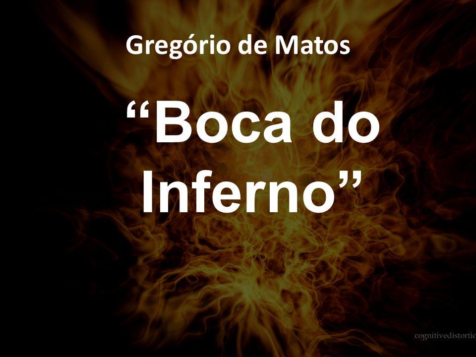 Gregório de Matos • Salvador, BA • Como poeta de inesgotável fonte satírica não poupava ao governo, à falsa nobreza da terra e nem mesmo ao clero.