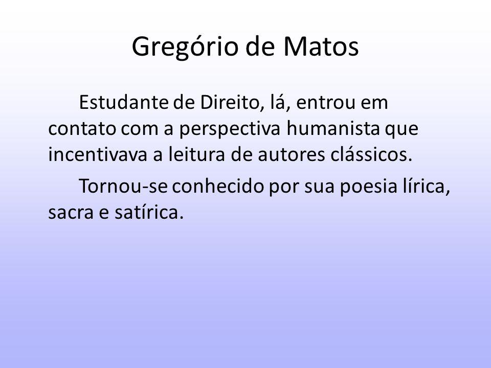 Gregório de Matos Fases: Lírica A lírica amorosa de GM retoma temas clássicos, como a oposição entre espírito e matéria.
