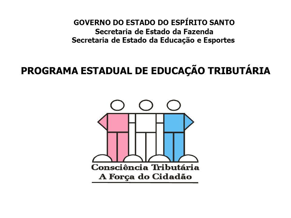 PROGRAMA ESTADUAL DE EDUCAÇÃO TRIBUTÁRIA GOVERNO DO ESTADO DO ESPÍRITO SANTO Secretaria de Estado da Fazenda Secretaria de Estado da Educação e Esport