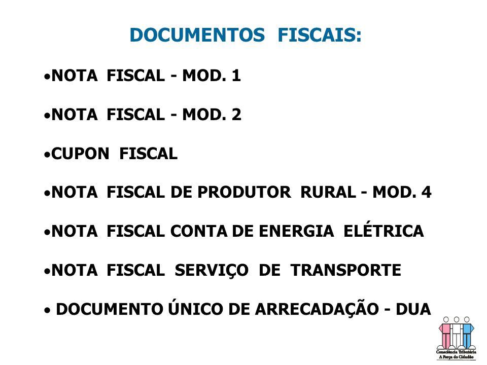 DOCUMENTOS FISCAIS:   NOTA FISCAL - MOD. 1   NOTA FISCAL - MOD. 2   CUPON FISCAL   NOTA FISCAL DE PRODUTOR RURAL - MOD. 4   NOTA FISCAL CONT