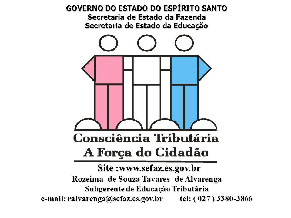 Rozeima de Souza Tavares de Alvarenga Subgerente de Educação Tributária e-mail: ralvarenga@sefaz.es.gov.br tel: ( 027 ) 3380-3866 GOVERNO DO ESTADO DO