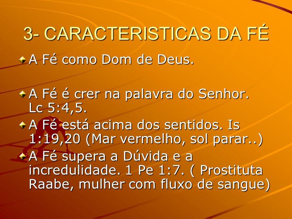 3- CARACTERISTICAS DA FÉ A Fé como Dom de Deus.A Fé é crer na palavra do Senhor.