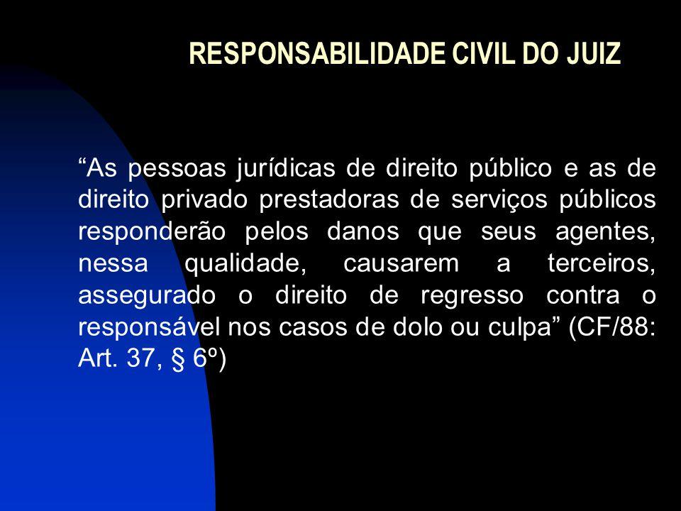 """RESPONSABILIDADE CIVIL DO JUIZ """"As pessoas jurídicas de direito público e as de direito privado prestadoras de serviços públicos responderão pelos dan"""