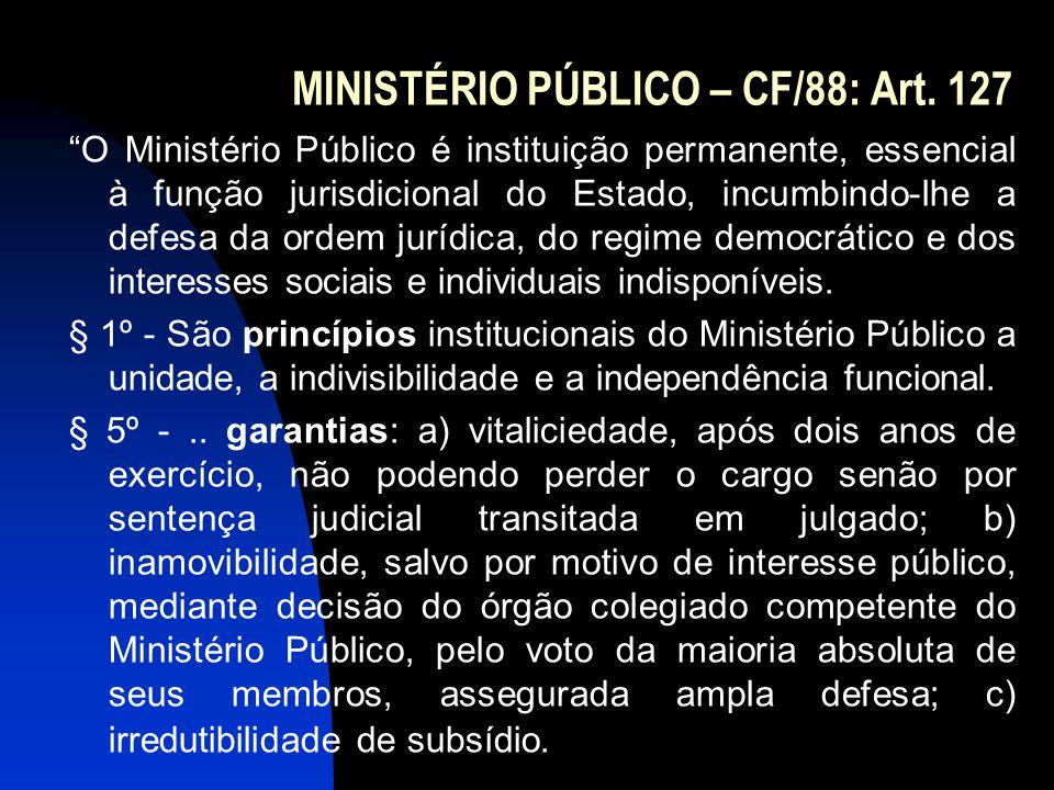 """MINISTÉRIO PÚBLICO – CF/88: Art. 127 """"O Ministério Público é instituição permanente, essencial à função jurisdicional do Estado, incumbindo-lhe a defe"""