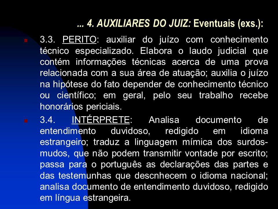 ... 4. AUXILIARES DO JUIZ: Eventuais (exs.):  3.3. PERITO: auxiliar do juízo com conhecimento técnico especializado. Elabora o laudo judicial que con