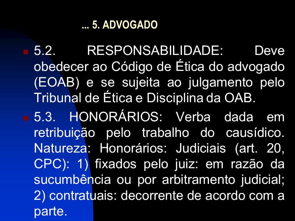 ... 5. ADVOGADO  5.2. RESPONSABILIDADE: Deve obedecer ao Código de Ética do advogado (EOAB) e se sujeita ao julgamento pelo Tribunal de Ética e Disci