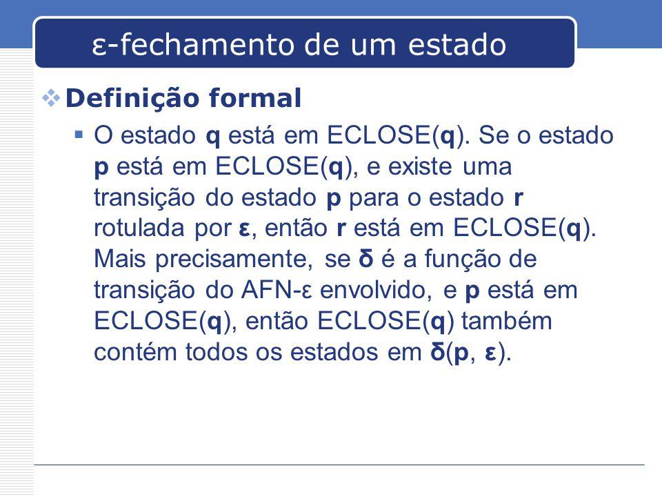ε-fechamento de um estado  Definição formal  O estado q está em ECLOSE(q).