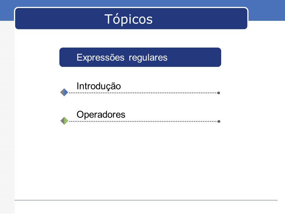 Tópicos Expressões regulares Introdução Operadores