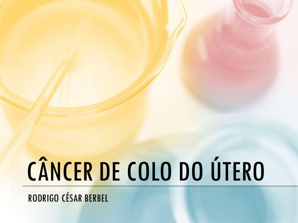 CÂNCER DE COLO DO ÚTERO RODRIGO CÉSAR BERBEL