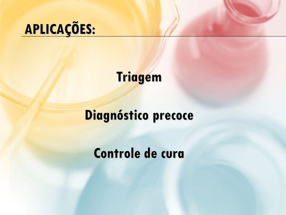 APLICAÇÕES: Triagem Diagnóstico precoce Controle de cura
