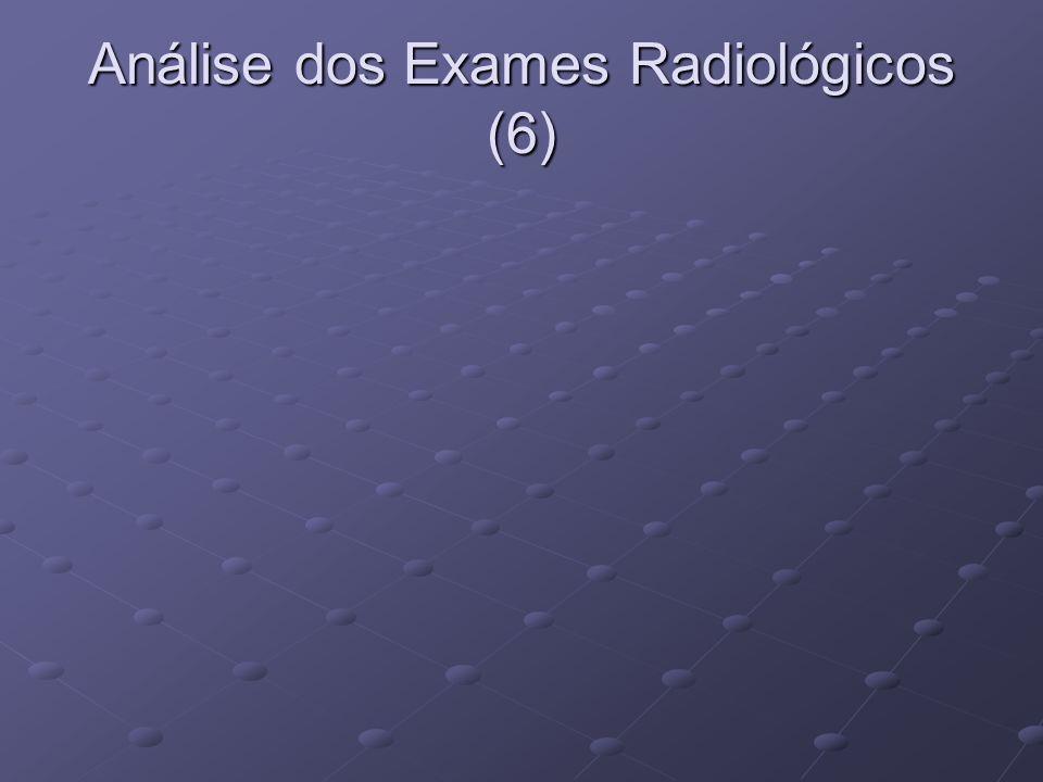 Análise dos Exames Radiológicos (6)
