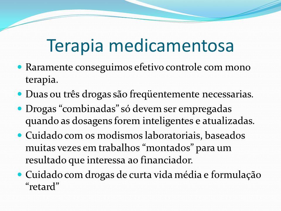 """Terapia medicamentosa  Raramente conseguimos efetivo controle com mono terapia.  Duas ou três drogas são freqüentemente necessarias.  Drogas """"combi"""