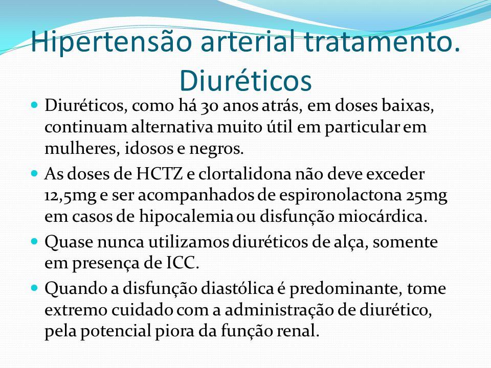 Hipertensão arterial tratamento. Diuréticos  Diuréticos, como há 30 anos atrás, em doses baixas, continuam alternativa muito útil em particular em mu