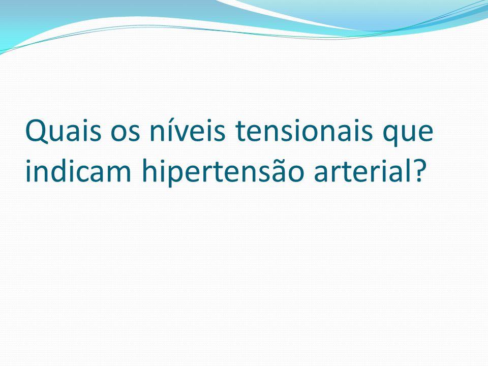 Quais os níveis tensionais que indicam hipertensão arterial?