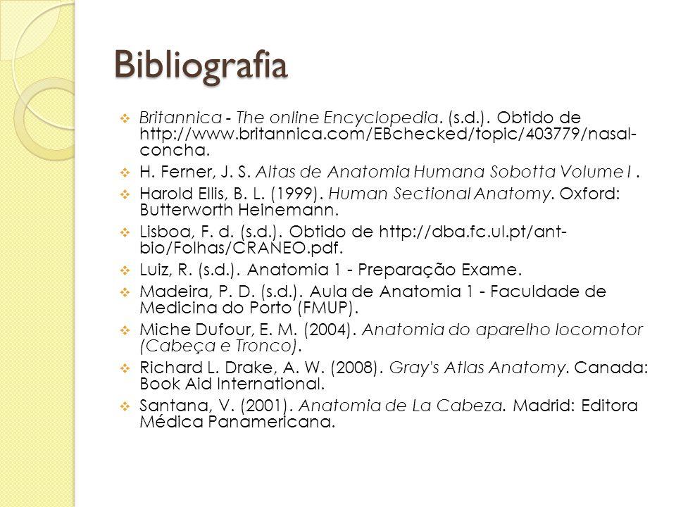 Bibliografia  Britannica - The online Encyclopedia. (s.d.). Obtido de http://www.britannica.com/EBchecked/topic/403779/nasal- concha.  H. Ferner, J.